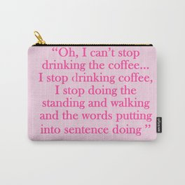 Can't stop, won't stop drinking the coffee! Carry-All Pouch