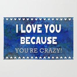 I Love You Because You're Crazy! Rug