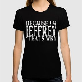 Because I'm Jeffrey That's Why Personalized Named design T-shirt