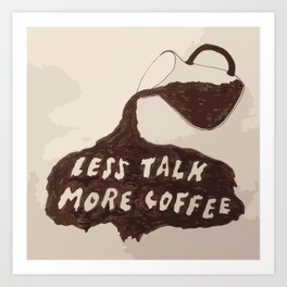 less talk more coffee Art Print
