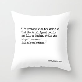 Charles Bukowski quote - The problem with the world is.. Throw Pillow