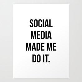 Social Media Made Me Do It Art Print