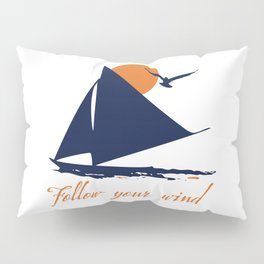 Follow your winds (sail boat) Pillow Sham