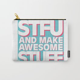 STFU and make awesome stuff Carry-All Pouch