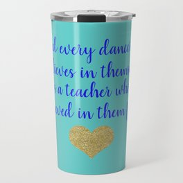 Dance Artwork - Behind Every Dancer Who Believes In Themself Is A Teacher who Believed In Them First Travel Mug