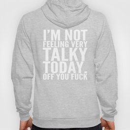 I'm Not Feeling Very Talky Today Off You Fuck (Black & White) Hoody