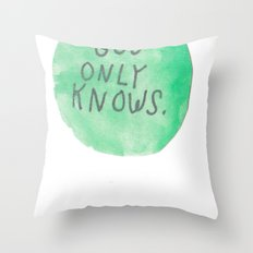 GOD ONLY KNOWS. Throw Pillow