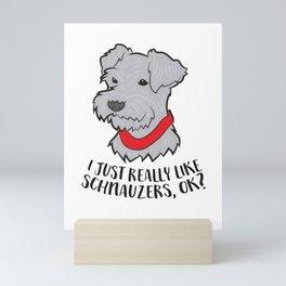 I Just Really Like Schnauzers, Ok Funny Schnauzer Dog Mini Art Print