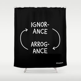 Ignorance and Arrogance (White) Shower Curtain