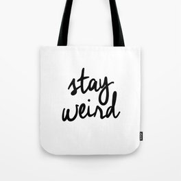 Stay Weird Black and White Humorous Inspo Typography Poster for the Young Wild and Free Tote Bag