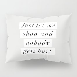 Just Let Me Shop and Nobody Gets Hurt Pillow Sham