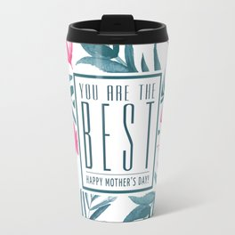 You are the best, Happy Mothers's Day! Travel Mug