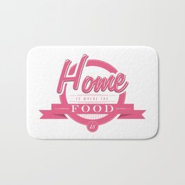 Home is where the food is  Bath Mat