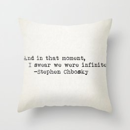 """""""And in that moment, I swear we were infinite."""" -Stephen Chbosky Throw Pillow"""