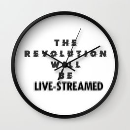 The Revolution Will Be Live-Streamed Wall Clock
