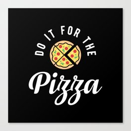 Do It For The Pizza Canvas Print