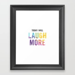 New Year's Resolution - TODAY I WILL LAUGH MORE Framed Art Print