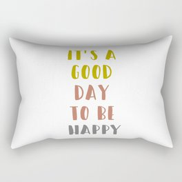 It's a Good Day to Be Happy Rectangular Pillow