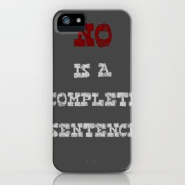No is a Complete Sentence iPhone Case