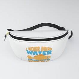 Funny I Never Drink Water Because Fish Do Stuff in It Fanny Pack