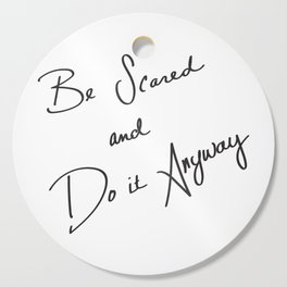 Be Scared and Do It Anyway Cutting Board