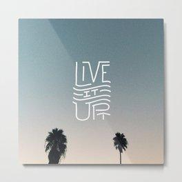 LIVE IT UP! Metal Print