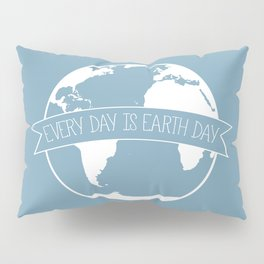 Every Day is Earth Day - white Pillow Sham