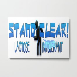 Blue Stand Clear! Lactose Intolerant  Metal Print