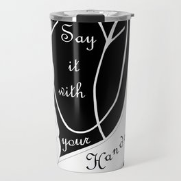 Say It With Your Hands Travel Mug