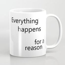 Everything Happens for a Reason Coffee Mug