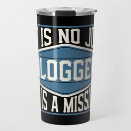 Blogger  - It Is No Job, It Is A Mission Travel Mug