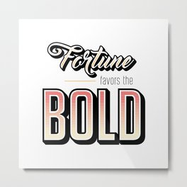 Fortune Favors the Bold Motivational Quote Metal Print