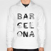 barcelona Hoodies featuring Barcelona by Anita Dinamita