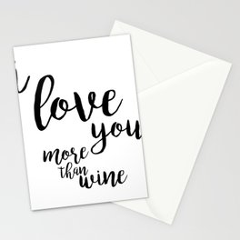 I love you more than wine Stationery Cards