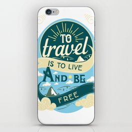 To Travel Is To Live And Be Free iPhone Skin