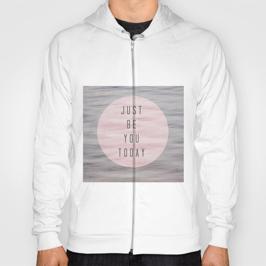 just be you today  Hoody