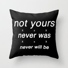 not yours Throw Pillow