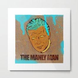 The Manly Man Metal Print