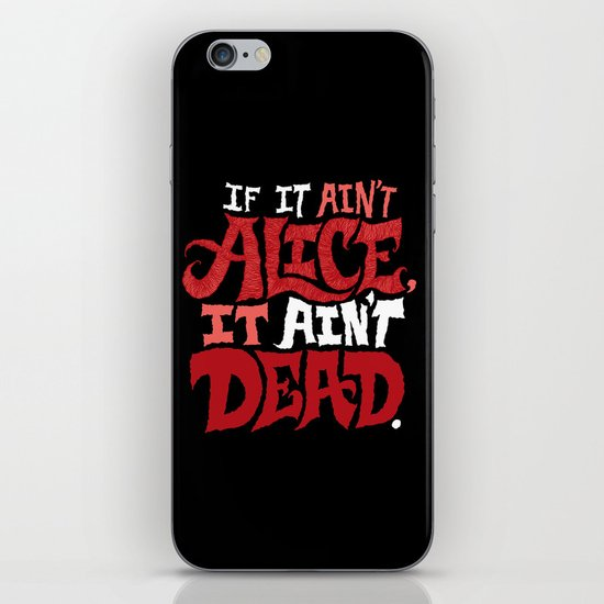 If it ain't Alice, it ain't dead. iPhone & iPod Skin