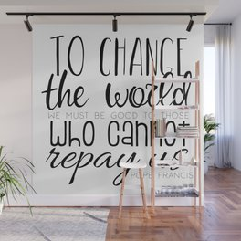 Change the World Pope Francis quote (black text) Wall Mural