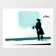Shoo. Art Print