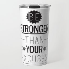 Be stronger than your excuses Travel Mug