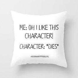 Bookworm Problems (Character Deaths) Throw Pillow