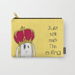 Just tell me I'm a King Carry-All Pouch