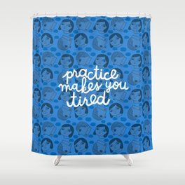 Practice Makes You Tired Shower Curtain