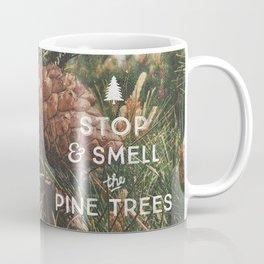 STOP AND SMELL THE PINE TREES Coffee Mug