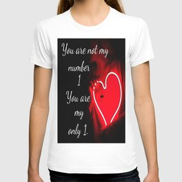 You are not my number 1 you are my only 1 T-shirt
