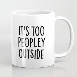 It's too peopley outside Coffee Mug