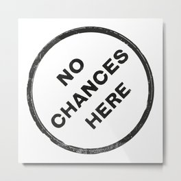 No chances here Metal Print