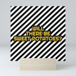 Will there be Sweet potatoes? Mini Art Print